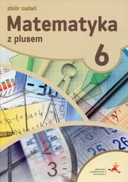 okładka Matematyka z plusem 6 Zbiór zadań Szkoła podstawowa, Książka | Krystyna Zarzycka, Piotr Zarzycki