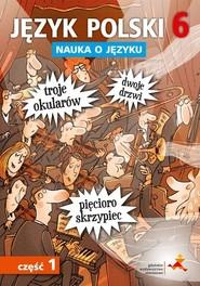okładka Język polski 6 Nauka o języku Część 1 Szkoła podstawowa, Książka | Piotr Borys, Anna Halasz