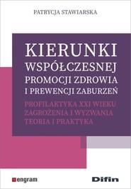 okładka Kierunki współczesnej promocji zdrowia i prewencji zaburzeń. Profilaktyka XXI wieku Zagrożenia i wyzwania. Teoria i praktyka, Książka   Stawiarska Patrycja