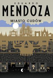 okładka Miasto cudów, Książka | Mendoza Eduardo