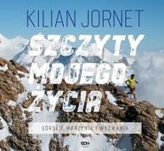okładka Szczyty mojego życia Górskie marzenia i wyzwania, Książka | Kilian Jornet