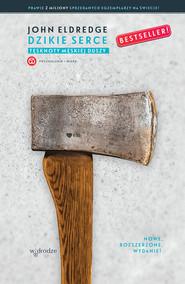 okładka Dzikie serce Tęsknoty męskiej duszy, Książka | John Eldredge