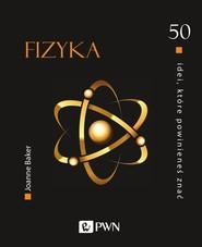 okładka 50 idei, które powinieneś znać Fizyka, Książka   Baker Joanne
