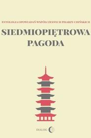 okładka Siedmiopiętrowa pagoda Antologia opowiadań współczesnych pisarzy chińskich, Książka | Praca Zbiorowa