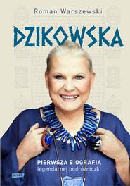 okładka Dzikowska. Pierwsza biografia legendarnej podróżniczki, Książka   Warszewski Roman