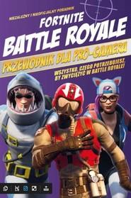 okładka Fortnite Battle Royale. Przewodnik dla pro-gamera, Książka  
