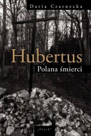 okładka Hubertus Polana śmierci, Książka | Daria  Czarnecka