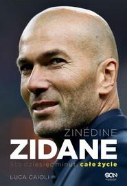 okładka Zinedine Zidane Sto dziesięć minut, całe życie, Książka | Luca Caioli