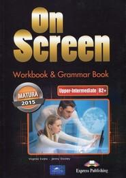 okładka On Screen Upper-Intermediate Matura 2015 Workbook Grammar Book, Książka   Virginia Evans, Jenny Dooley