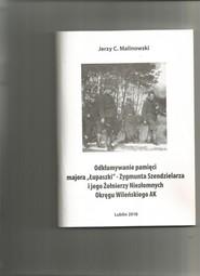 okładka Odkłamywanie pamięci majora,,Łupaszki''- Zygmunta Szendzielarza i jego Żołnierzy Niezłomnych Okręgu Wileńskiego AK, Książka | Jerzy C. Malinowski