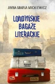 okładka Londyńskie bagaże literackie, Książka | Anna Maria Mickiewicz