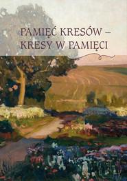 okładka Pamięć Kresów - Kresy w Pamięci, Książka | null