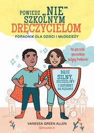 okładka Powiedz nie szkolnym dręczycielom Poradnik dla dzieci i młodzieży, Książka | Allen Vanessa Green