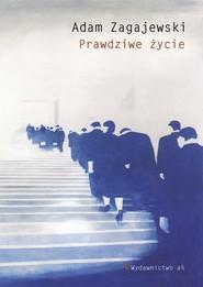 okładka Prawdziwe życie, Książka | Adam Zagajewski