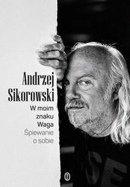 okładka W moim znaku Waga Śpiewanie o sobie, Książka   Sikorowski Andrzej