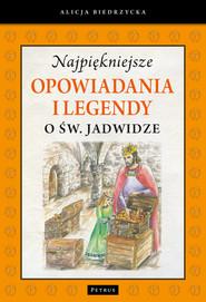 okładka Najpiękniejsze opowiadania i legendy o św. Jadwidze, Książka | Biedrzycka Alicja