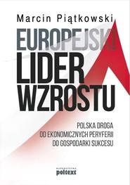okładka Europejski lider wzrostu Polska droga od ekonomicznych peryferii do gospodarki sukcesu, Książka   Piątkowski Marcin
