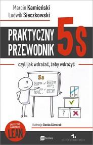 okładka Praktyczny przewodnik 5s czyli jak wdrażać, żeby wdrożyć, Książka | Marcin Kamieński, Ludwik Sieczkowski