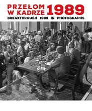 okładka Przełom w kadrze 1989 Breakthrough 1989 in Photographs, Książka | Anna Maria Brzezińska, Katarzyna Puchalska