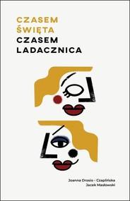 okładka Czasem święta, czasem ladacznica, Książka | Jacek Masłowski, Joanna Drosio-Czaplińska