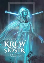 okładka Krew sióstr. Lazur, Ebook | Krzysztof Bonk