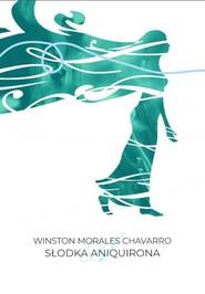 okładka Słodka Aniquirona, Książka   Chavarro Winston Morales
