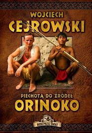 okładka Piechotą do źródeł Orinoko, Książka   Cejrowski Wojciech