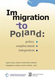 okładka Immigration to Poland Policy, Employment, Integration, Książka | Agata Górny, Izabela Grabowska-Lusińska, Magdalena Lesińska