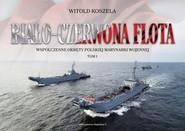 okładka Biało-czerwona flota. Współczesne okręty Polskiej Marynarki Wojennej. Tom I, Książka | Witold Koszela