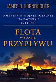 okładka Flota w czasie przypływu Ameryka w wojnie totalnej na Pacyfiku 1944-1945, Książka | D. Hornfischer James