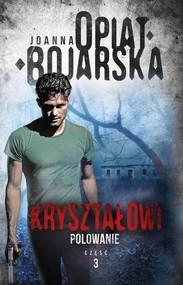 okładka Kryształowi Tom 3 Polowanie, Książka | Joanna Opiat-Bojarska