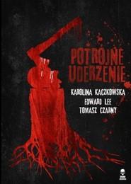 okładka Potrójne uderzenie, Książka | Karolina Kaczkowska, Edward Lee, Tomasz Czarny