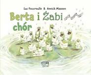 okładka Berta i żabi chór, Książka   Foccroulle Luc
