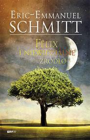 okładka Félix i niewidzialne źródło, Książka   Eric-Emmanuel Schmitt