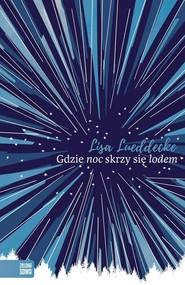 okładka Gdzie noc skrzy się lodem, Książka   Lisa Lueddecke