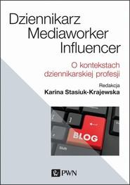okładka Dziennikarz, mediaworker, influencer O kontekstach dziennikarskiej profesji, Książka | Stasiuk-Krajewska Karina