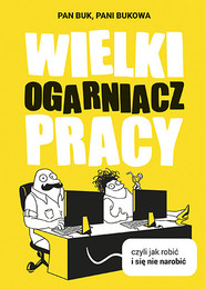 okładka Wielki Ogarniacz Pracy, czyli jak robić i się nie narobić, Książka | Pani Bukowa, Pan Buk