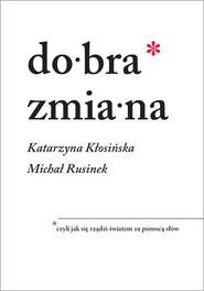okładka Dobra zmiana, Książka | Michał Rusinek, Katarzyna Kłosińska