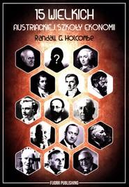 okładka 15 wielkich austriackiej szkoły ekonomii, Książka | Randall G. Holcombe