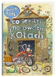 okładka Opowiem ci, mamo, co jeździ na dwóch kołach, Książka | Artur Nowicki, Marcin Brykczyński
