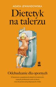 okładka Dietetyk na talerzu Odchudzanie dla opornych, Książka   Agata Lewandowska