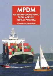 okładka MPDM Międzynarodowe prawo drogi morskiej Teoria i praktyka, Książka | Kantorysiński Adam