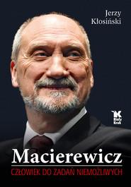 okładka Macierewicz Człowiek do zadań niemożliwych, Książka | Kłosiński Jerzy