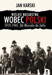 okładka Wielkie mocarstwa wobec Polski 1919-1945, Książka   Jan Karski