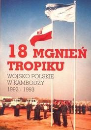 okładka 18 mgnień tropiku Wojsko polskie w Kambodży  1992-1993, Książka | Praca Zbiorowa