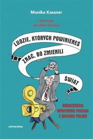 okładka Ludzie, których powinieneś znać, bo zmienili świat Dwadzieścia wybitnych postaci z historii Polski, Książka | Kassner Monika