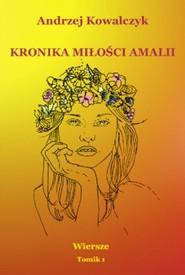 okładka Kronika miłości Amalii. Wiersze Tomik 1, Książka | Andrzej Kowalczyk