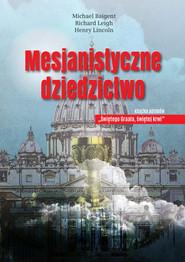 okładka Mesjanistyczne dziedzictwo, Książka | Michael Baigent, Richard Leigh, Henry Lincoln