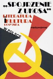 okładka Spojrzenie z ukosa Literatura i kultura rosyjska w Polsce międzywojennej, Książka |