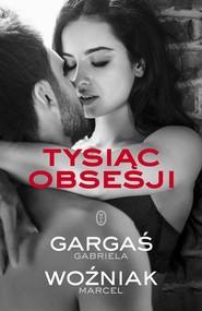 okładka Tysiąc obsesji, Książka   Gabriela Gargaś, Marcel Woźniak